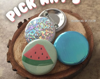 1.25 Pick Any Three Buttons - badge - brooch