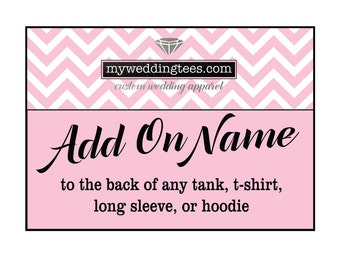 Add on NAME to any T-shirt, Tank, Long Sleeve, or Hoodie.