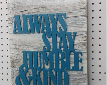 Cutout Wooden Sign Always Stay Humble & Kind on Barnwood sign -Always Stay Humble and Kind Sign Cutout