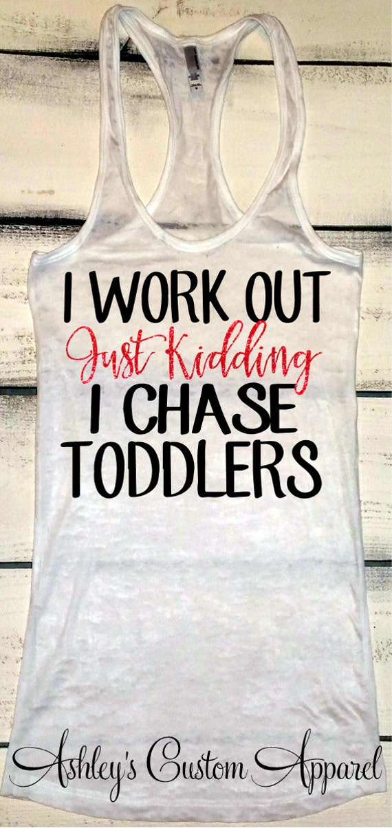 I work out just kidding i chase toddlers mother life shirt for Gym shirts womens funny