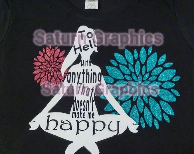 ADULT To Hell With Anything That Doesn't Make Me Happy Yoga Dahlia Glitter T-shirt
