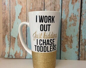 I Work Out Just Kidding I Chase Toddlers Glitter Dipped Mug SALE