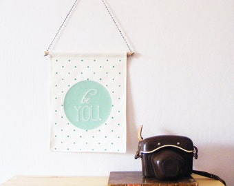 "Wall banner. BE YOU Wall Banner. Hand screen printed. Polka dots pattern. Bannière ""Être vous""."