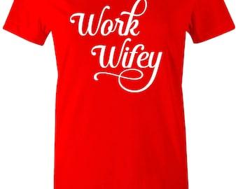 Work Wifey ladies t shirt - Funny shirt work wife shirt wifey t shirt the best work wife ladies shirt birthday gift