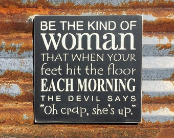 """Be The Kind Of Woman That When Your Feet Hit The Floor Each Morning The Devil Says """"Oh crap, she's up"""" - Handmade Wood Sign"""
