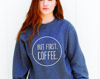 But First, Coffee (Sweatshirt)
