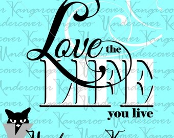 Love the Life You Live - SVG Cutting File - Inspiring Quote, Graduation, Motivational Home Decor - Commercial Use Allowed