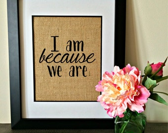 I am because we are Burlap Print. Ubuntu. African Proverb burlap.