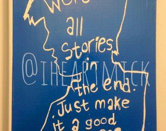 Doctor Who Quote -We're All Stories In The End. - 5.5 x 7 inch wood sign