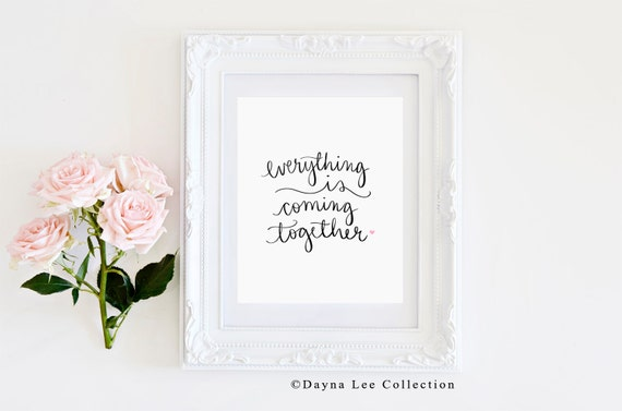 Everything is coming together -  Inspirational Quote Hand Lettered Art Print