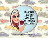Retro Sarcastic 50s Wife Wine Humor Quotes, 1950s Sunglasses, 1950s Rockabilly Wine Humor Fridge Magnet, Coworker Gift, 2.25 pin back button