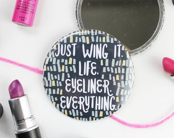 Just Wing It. Life, Eyeliner, Everything - Funny and Positive - Pocket Mirror - Large 76mm
