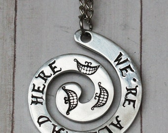 Alice in Wonderland Jewelry - We're All Mad Here Swirl Pendant  - A Hand Stamped inspired jewelry quote inspirational pendant  Lewis Carroll