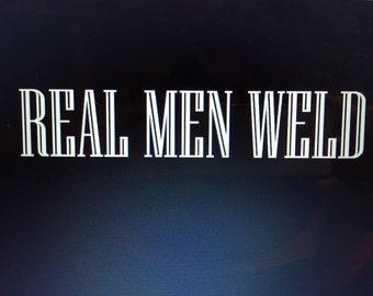 Real Men Weld decal