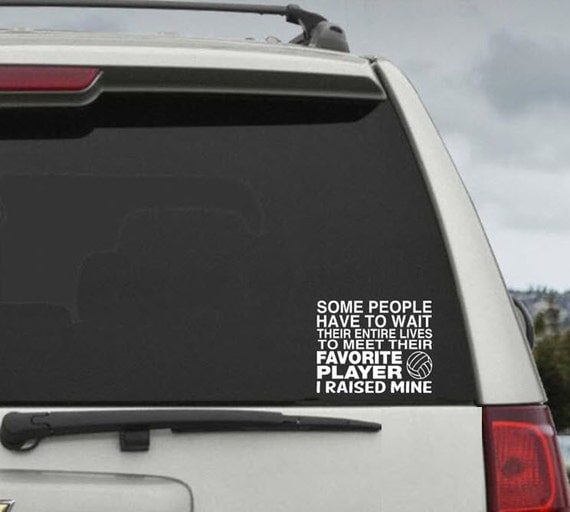 Some People Wait Their Whole Lives To Meet Their Favorite Player - I Raised Mine - Volleyball Mom/Dad Window Decal Sticker