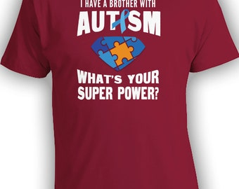 I Have A BrotherWith Autism What's Your Super Power - Autism Awareness Shirt for Family Friends. Men, Women and Youth Shirt CT-006
