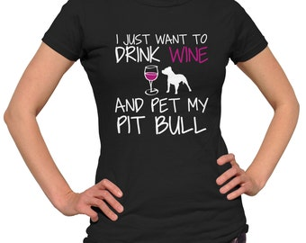 Pit Bull Shirt - I Just Want To Drink Wine and Pet My Pit Bull Shirt - Funny Dog Lover  - Wine Lover - Pit Bull Breed - Pit Bull Rescue