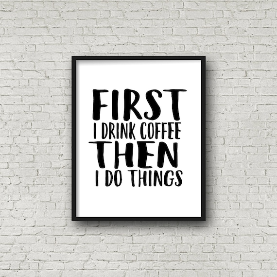 First i drink coffee then i do things print wall art quote for Things in a coffee bar