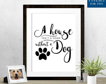 A House Isn't a Home without a Dog - Printable Quote