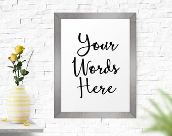 Your Words Here, Custom Quote Print, Typography Poster, Custom Art Print, Personalized Poster, Custom Print, Wall Art, Printable Poster