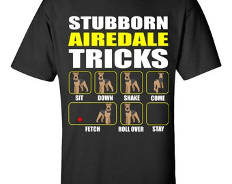 Airedale Terrier Shirt | Stubborn Airedale Tricks | A fantastic gift for all Airedale owners