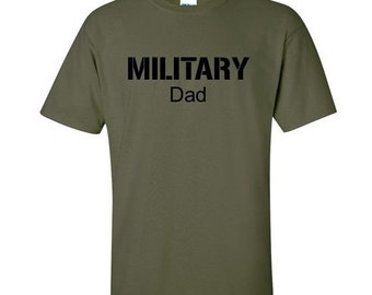 Military Dad shirt. Military. Dad. Military Dad. Army. Air Force. Navy. Marines. Soldier. Multiple color options.