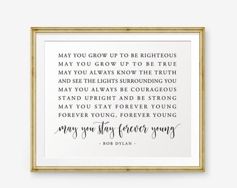 Bob Dylan Quote Printable, May you stay forever young, Song Lyrics art, May you grow up to be righteous, Nursery Decor, Home Decor