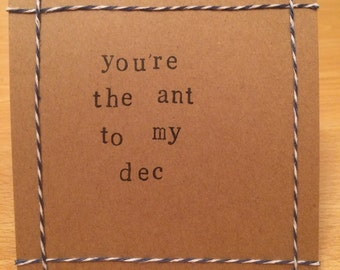 You're the Ant to my Dec handmade card (blank inside)