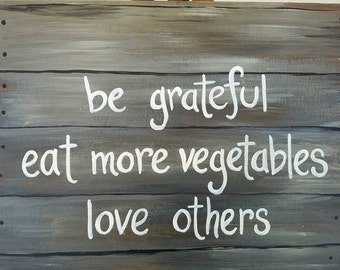 "Be Grateful Eat More Vegetables Love Others, acrylic painting on 16""x20"" canvas"