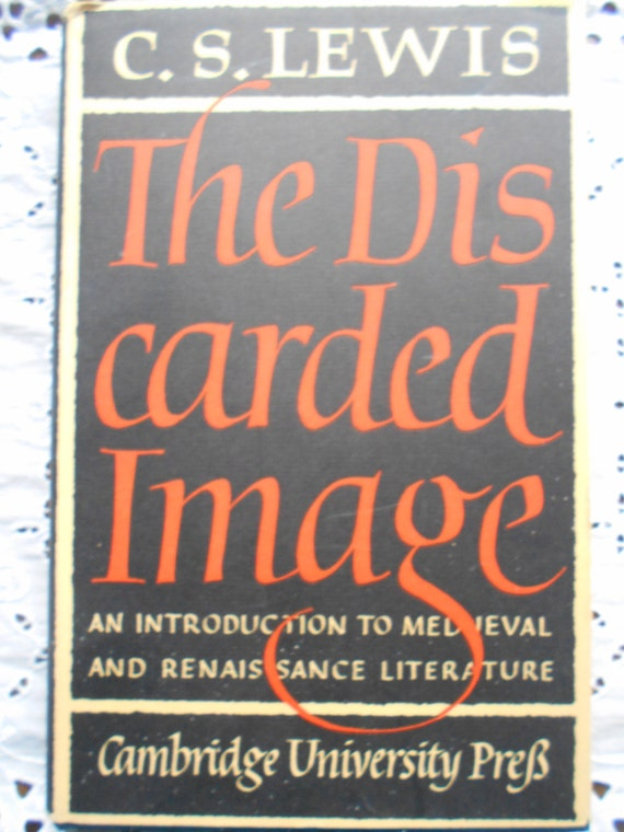 First Edition. RARE. The Discarded Image an Intro to Medieval and Renaissance Literature. C.S. Lewis. Hardcover. 1964.