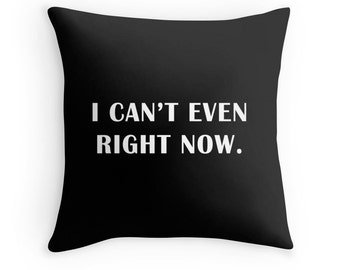 I Can't Even Quote Pillow, I Can't Even Pillow, I Can't Even Right Now Pillow, Funny Pop Culture Pillow, Humorous Quote, Funny Pillow