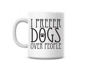 Coffee Mug cup I prefer Dogs over people Funny puppy saying office rescue pet