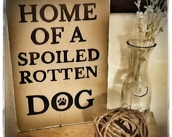 Wooden Home of Spoiled Rotten Dog Sign
