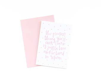 The Greatest Thing You'll Ever Learn is Just to Love and Be Loved in Return Greeting Card