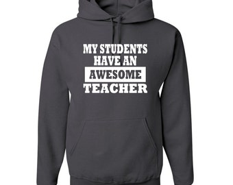 My Students Have An Awesome Teacher Pullover Hooded Sweatshirt - Teacher Gift Shirt - Funny Teacher Hoodie