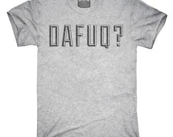 Dafuq T-Shirt, Hoodie, Tank Top, Sleeveless