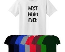 Best Mum Ever T-shirt Tee Mother's Day Mum Birthday Gift UK Ships Worldwide S-XXL