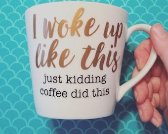 I Woke Up Like This Mug or Tumbler
