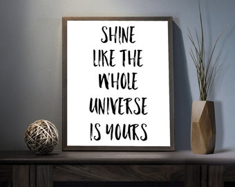 Shine Like the Whole Universe is Yours Digital Art Print - Inspirational Space Wall Art, Motivational Shine Bright Art, Printable Typography