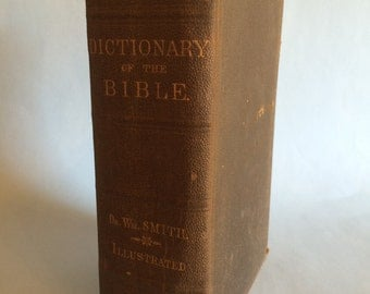 Dictionary Of The Bible by Dr. Wm. Smith Illustrated 1904