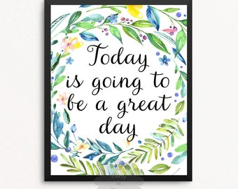 Today is going to be a great day quote art print - Floral Decor, Nursery Decor, Typographic Art wall decor, Printable playroom decor inspire