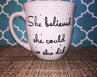 She believed she could so she did; hand painted coffee mug; customizable