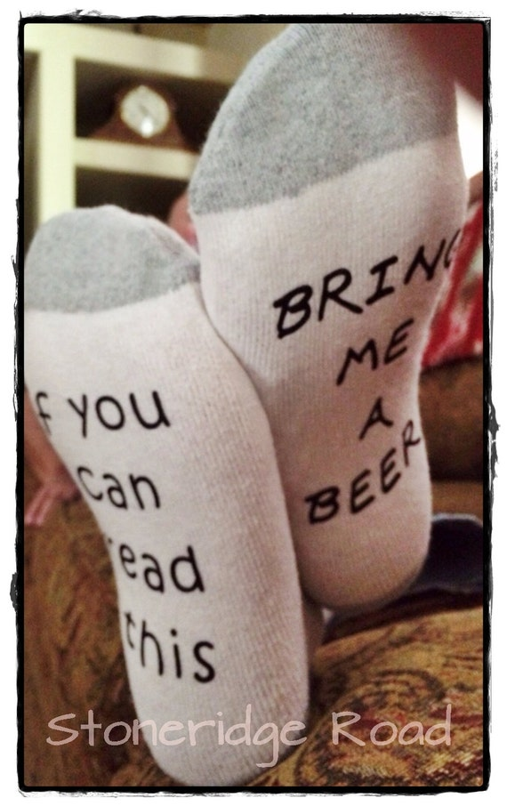 Socks, Men's or women's funny - If you can read this....bring me a beer, or bring me wine, or bring me chocolate Fathers Day Mothers Day
