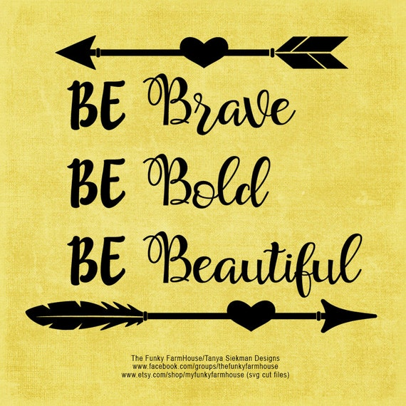 SVG, DXF & PNG - Be Brave Be Bold Be Beautiful