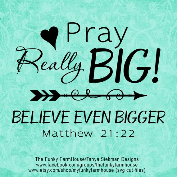 "SVG, & PNG - ""Pray really BIG ... Believe Even Bigger!"""