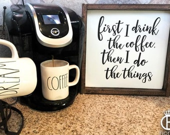 First I Drink The Coffee Then I Do The Things Framed Wood Sign