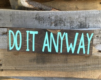 Do it anyway - encouraging - wood sign -
