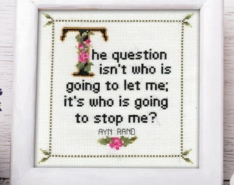 Ayn Rand Quote Easy Cross Stitch Pattern: The Question Isn't Who Is Going To Let Me, It's Who Is Going To Stop Me (Instant Download)