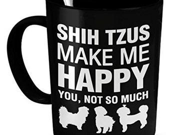 Shih Tzu Mug - Shih Tzus Make Me Happy - Shih Tzu Mug - Shih Tzu Accessories