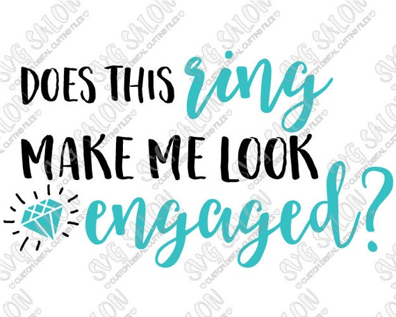Does This Ring Make Me Look Engaged Diamond Vinyl By SVGSalon